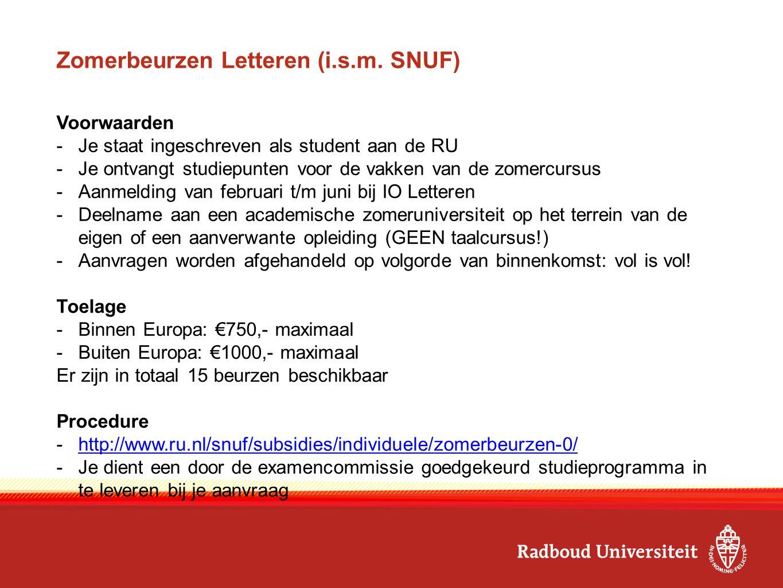 Zomerbeurzen Letteren (i.s.m. SNUF) Voorwaarden -Je staat ingeschreven als student aan de RU -Je ontvangt studiepunten voor de vakken van de zomercurs