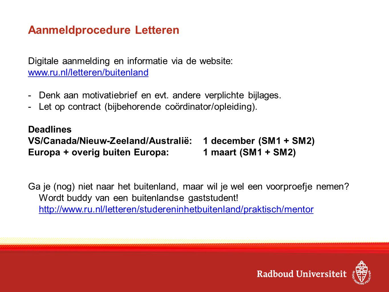 Aanmeldprocedure Letteren Digitale aanmelding en informatie via de website: www.ru.nl/letteren/buitenland -Denk aan motivatiebrief en evt. andere verp