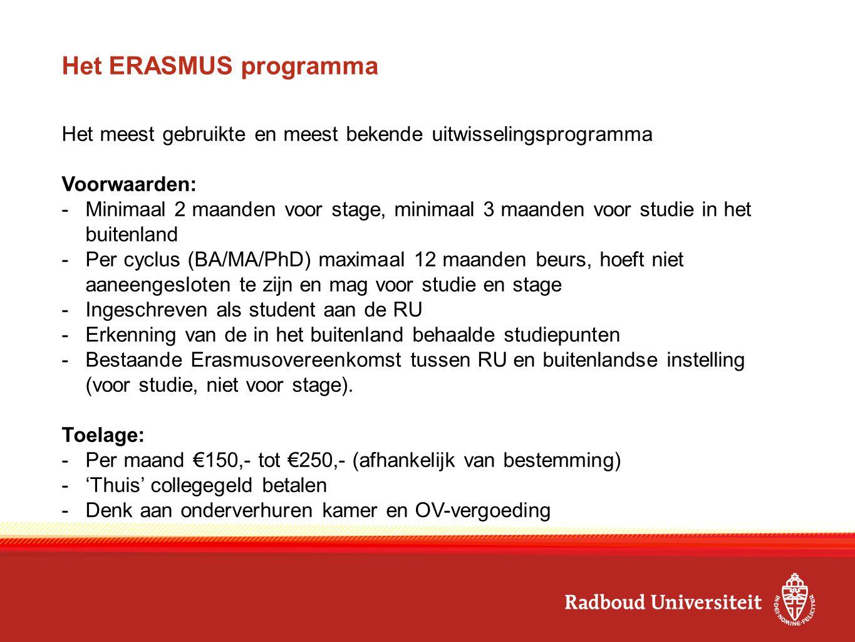 Het ERASMUS programma Het meest gebruikte en meest bekende uitwisselingsprogramma Voorwaarden: -Minimaal 2 maanden voor stage, minimaal 3 maanden voor