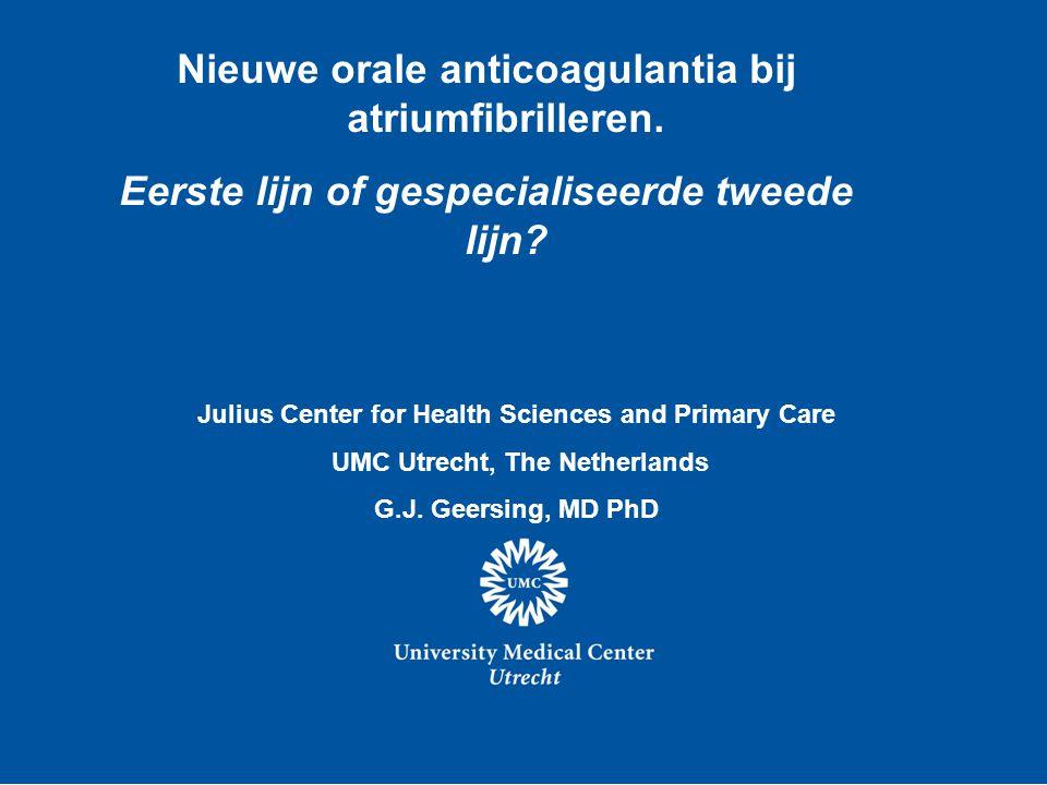 Nieuwe orale anticoagulantia bij atriumfibrilleren. Eerste lijn of gespecialiseerde tweede lijn? Julius Center for Health Sciences and Primary Care UM