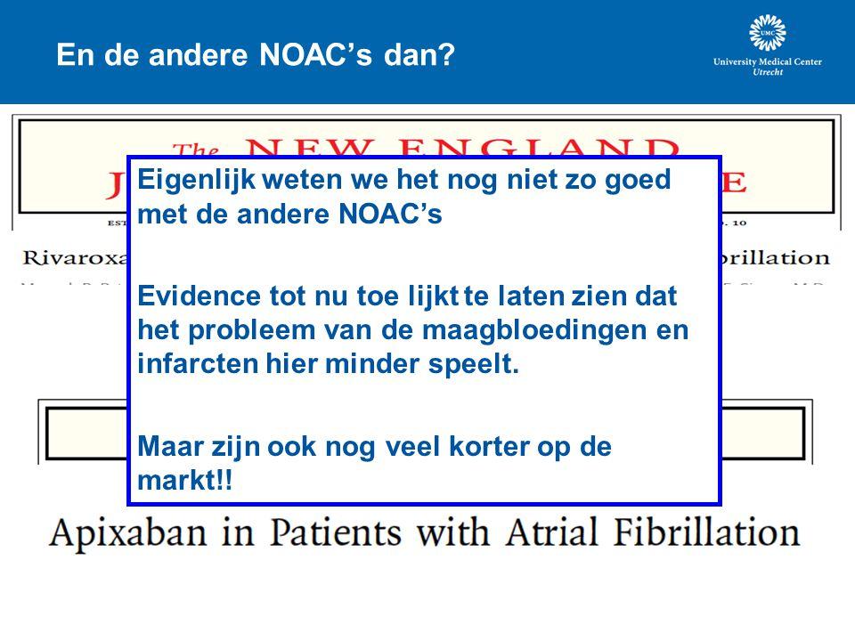 En de andere NOAC's dan? Eigenlijk weten we het nog niet zo goed met de andere NOAC's Evidence tot nu toe lijkt te laten zien dat het probleem van de