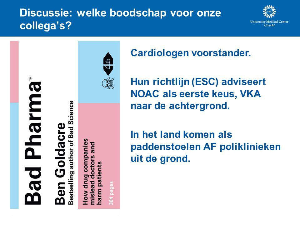 Discussie: welke boodschap voor onze collega's? Cardiologen voorstander. Hun richtlijn (ESC) adviseert NOAC als eerste keus, VKA naar de achtergrond.