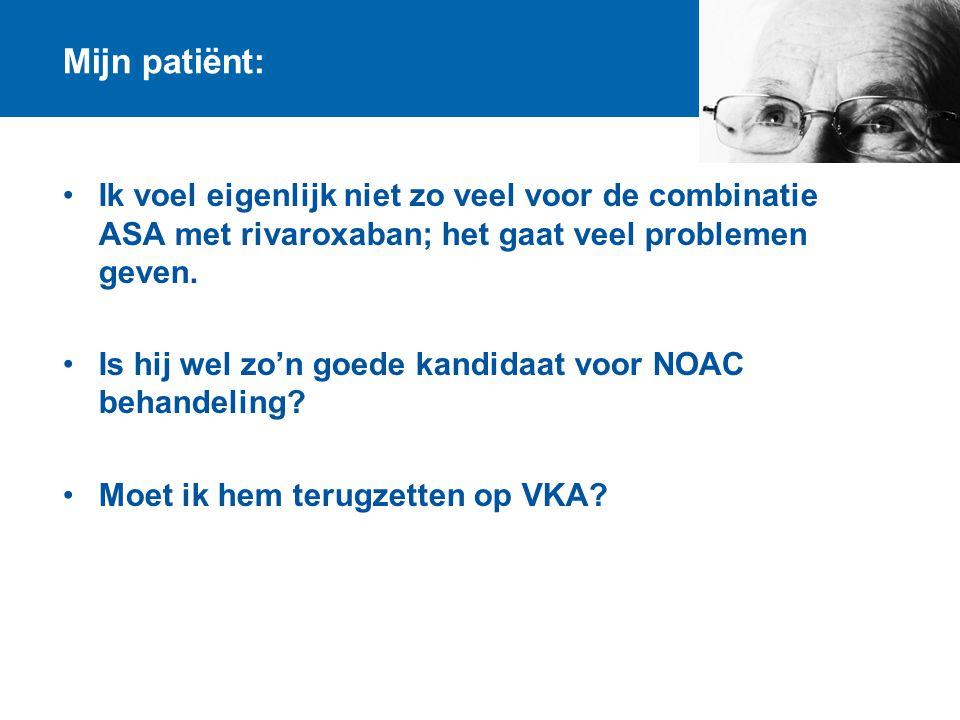 Mijn patiënt: Ik voel eigenlijk niet zo veel voor de combinatie ASA met rivaroxaban; het gaat veel problemen geven. Is hij wel zo'n goede kandidaat vo