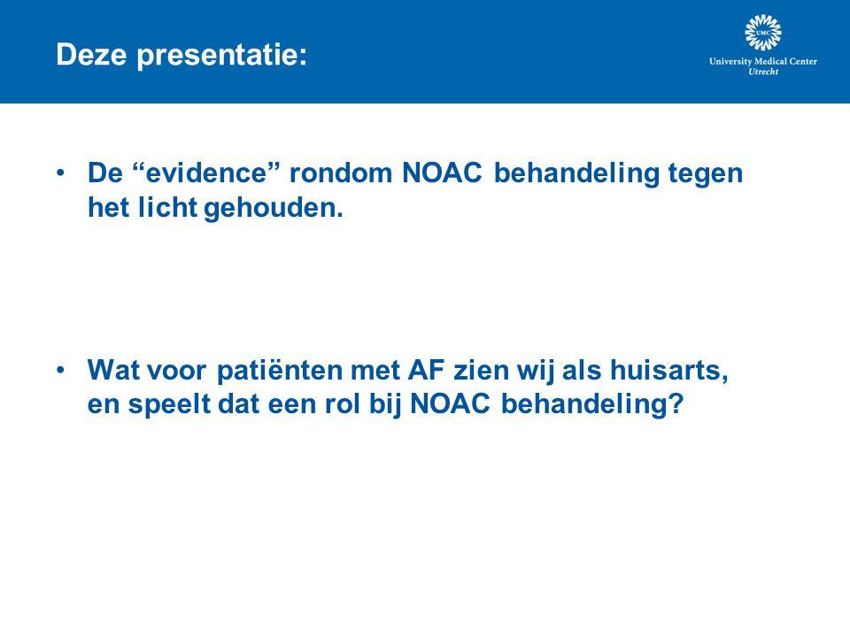 """Deze presentatie: De """"evidence"""" rondom NOAC behandeling tegen het licht gehouden. Wat voor patiënten met AF zien wij als huisarts, en speelt dat een r"""