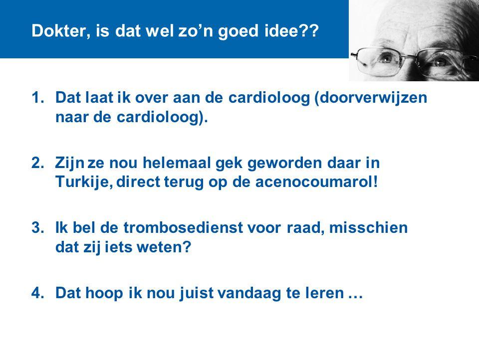 Dokter, is dat wel zo'n goed idee?? 1.Dat laat ik over aan de cardioloog (doorverwijzen naar de cardioloog). 2.Zijn ze nou helemaal gek geworden daar