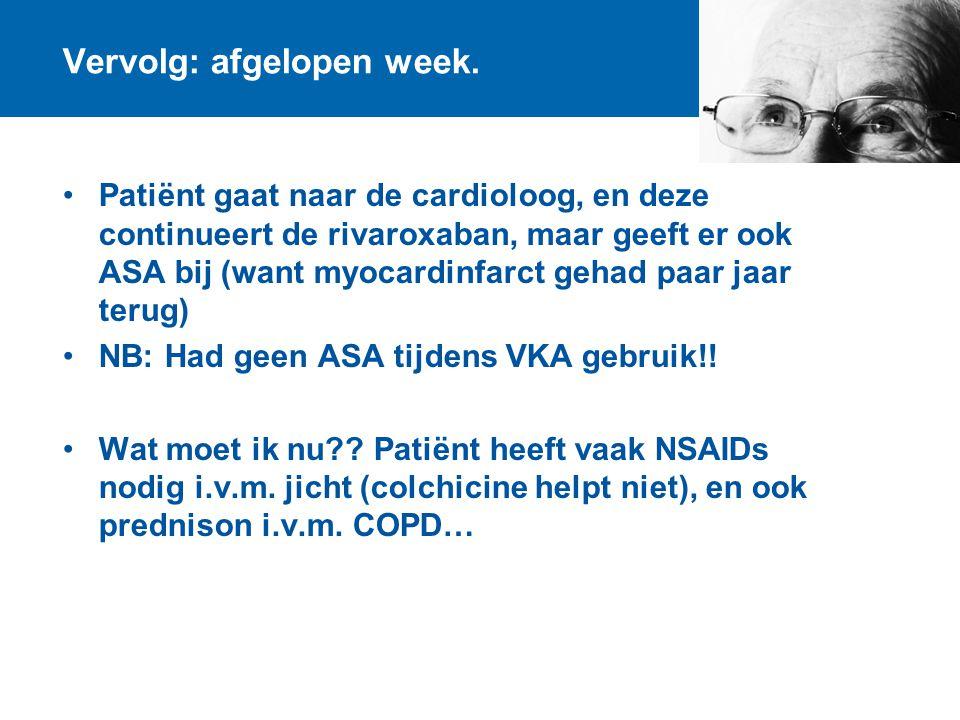 Vervolg: afgelopen week. Patiënt gaat naar de cardioloog, en deze continueert de rivaroxaban, maar geeft er ook ASA bij (want myocardinfarct gehad paa