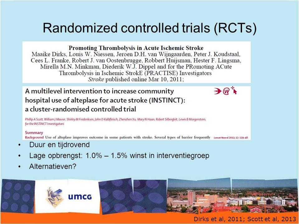 Randomized controlled trials (RCTs) Duur en tijdrovend Lage opbrengst: 1.0% – 1.5% winst in interventiegroep Alternatieven? Dirks et al, 2011; Scott e