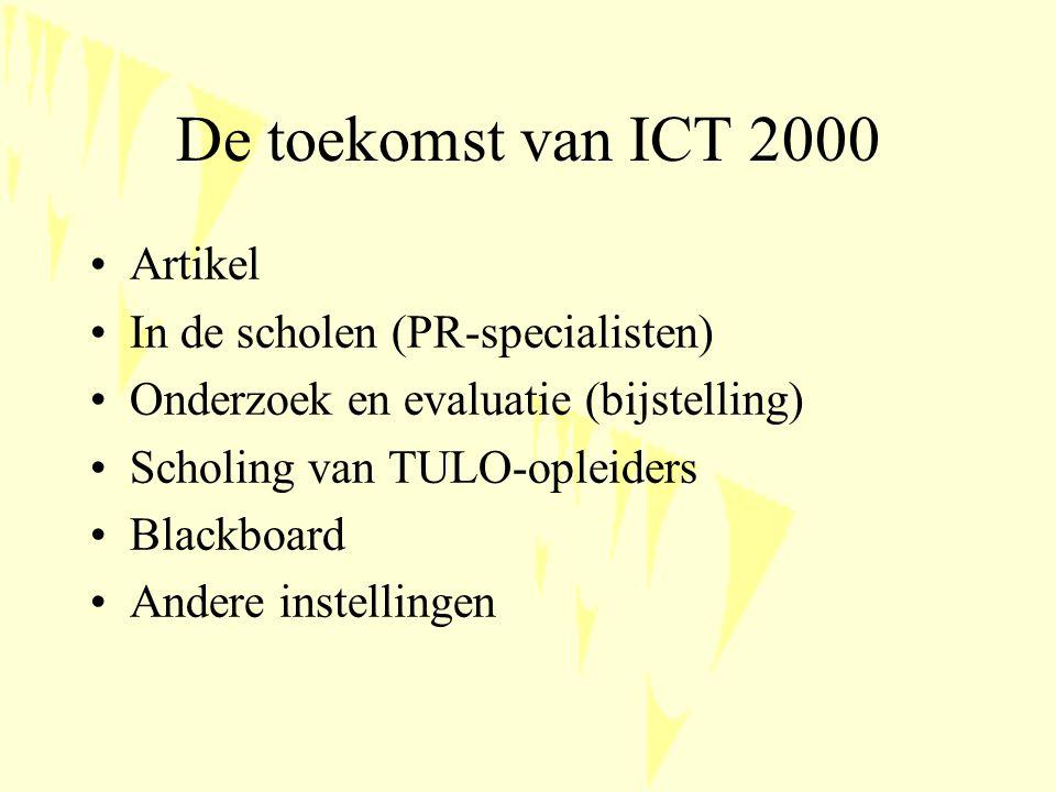 De toekomst van ICT 2000 Artikel In de scholen (PR-specialisten) Onderzoek en evaluatie (bijstelling) Scholing van TULO-opleiders Blackboard Andere instellingen