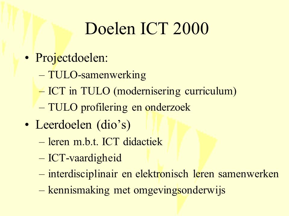 Doelen ICT 2000 Projectdoelen: –TULO-samenwerking –ICT in TULO (modernisering curriculum) –TULO profilering en onderzoek Leerdoelen (dio's) –leren m.b.t.