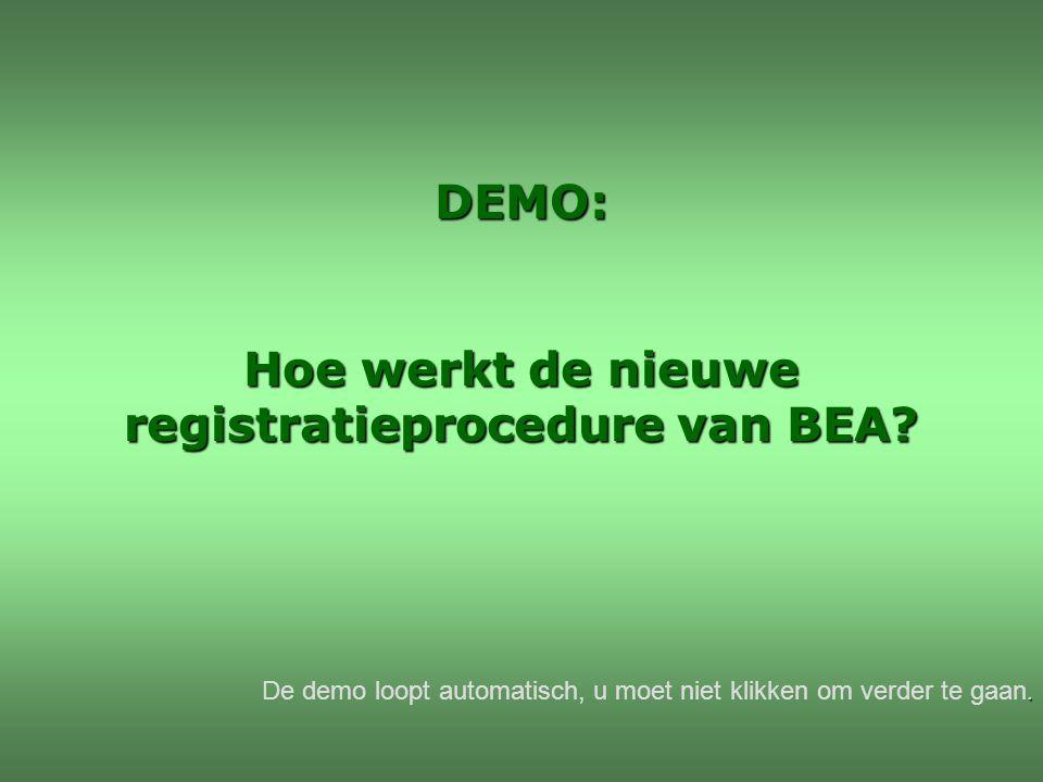 DEMO: Hoe werkt de nieuwe registratieprocedure van BEA?. De demo loopt automatisch, u moet niet klikken om verder te gaan.