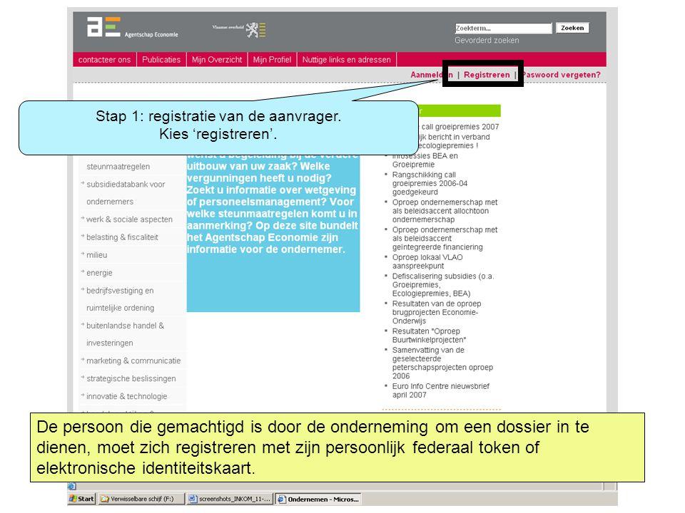 Stap 1: registratie van de aanvrager. Kies 'registreren'. De persoon die gemachtigd is door de onderneming om een dossier in te dienen, moet zich regi