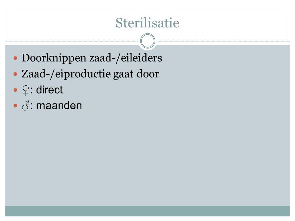 Sterilisatie Doorknippen zaad-/eileiders Zaad-/eiproductie gaat door ♀: direct ♂: maanden