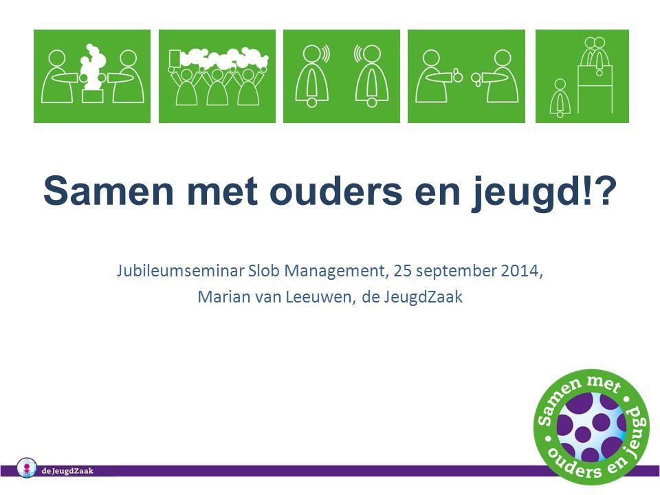 Samen met ouders en jeugd!? Jubileumseminar Slob Management, 25 september 2014, Marian van Leeuwen, de JeugdZaak