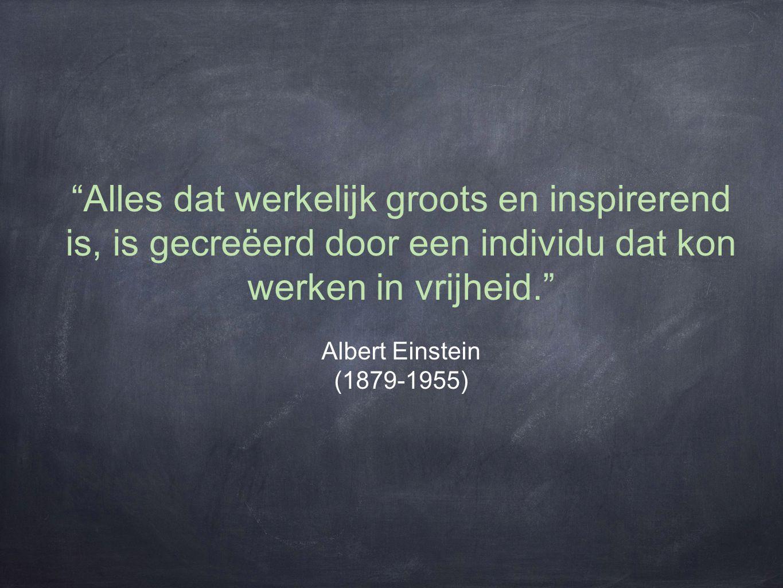 """""""Alles dat werkelijk groots en inspirerend is, is gecreëerd door een individu dat kon werken in vrijheid."""" Albert Einstein (1879-1955)"""