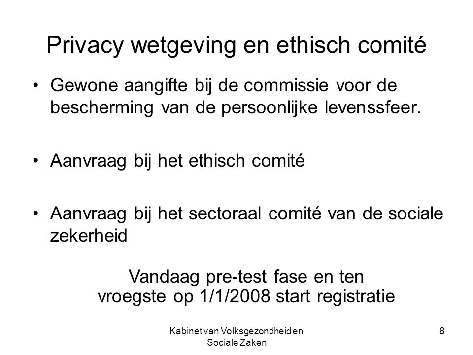 Kabinet van Volksgezondheid en Sociale Zaken 8 Privacy wetgeving en ethisch comité Gewone aangifte bij de commissie voor de bescherming van de persoon