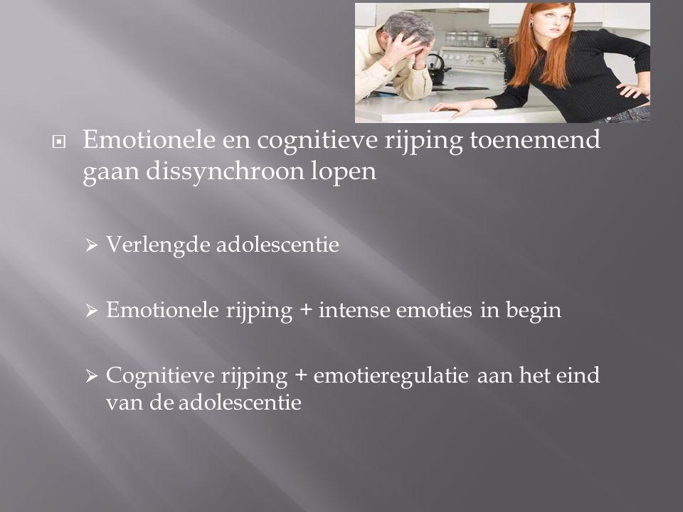  Emotionele en cognitieve rijping toenemend gaan dissynchroon lopen  Verlengde adolescentie  Emotionele rijping + intense emoties in begin  Cognit
