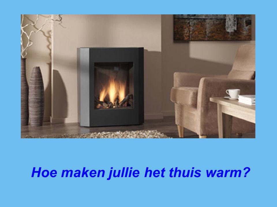 Hoe maken jullie het thuis warm?