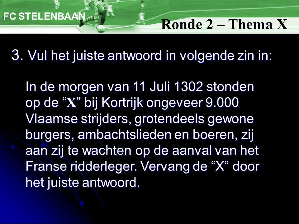 """3. Vul het juiste antwoord in volgende zin in: FC STELENBAAN In de morgen van 11 Juli 1302 stonden op de """" X """" bij Kortrijk ongeveer 9.000 Vlaamse str"""