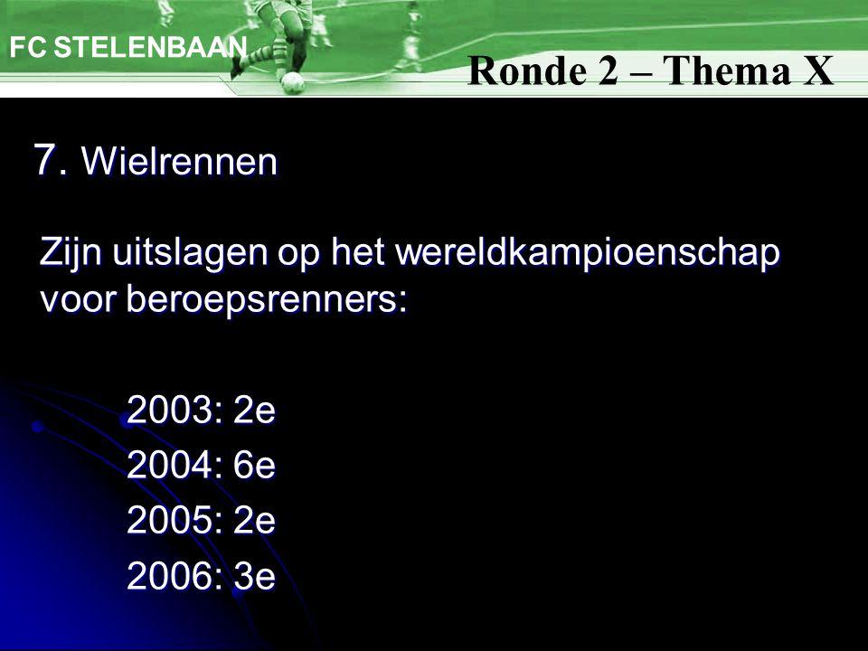 7. Wielrennen FC STELENBAAN Zijn uitslagen op het wereldkampioenschap voor beroepsrenners: 2003: 2e 2004: 6e 2005: 2e 2006: 3e Ronde 2 – Thema X