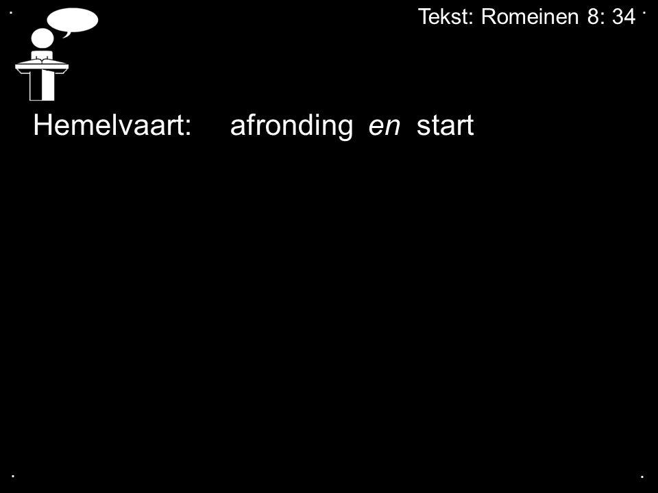 .... Tekst: Romeinen 8: 34 Hemelvaart: afronding en start