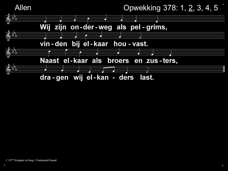 ... Opwekking 378: 1, 2, 3, 4, 5 Allen