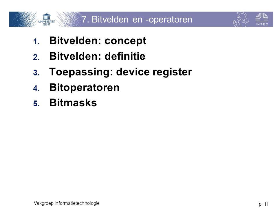 p. 11 Vakgroep Informatietechnologie 7. Bitvelden en -operatoren 1.