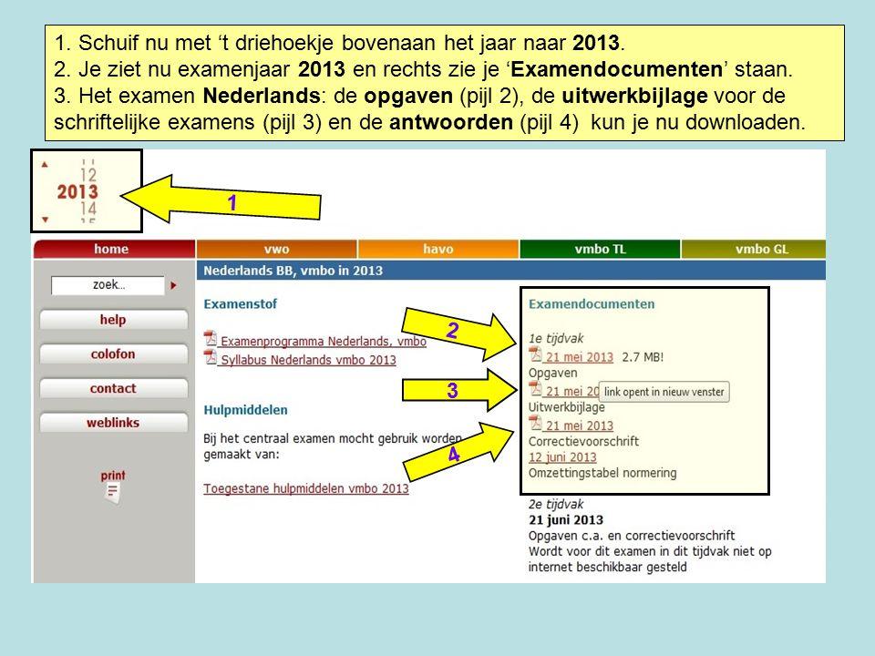 1 2 3 4 1. Schuif nu met 't driehoekje bovenaan het jaar naar 2013. 2. Je ziet nu examenjaar 2013 en rechts zie je 'Examendocumenten' staan. 3. Het ex