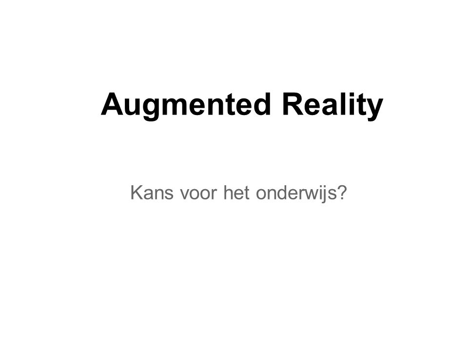 Augmented Reality Kans voor het onderwijs?