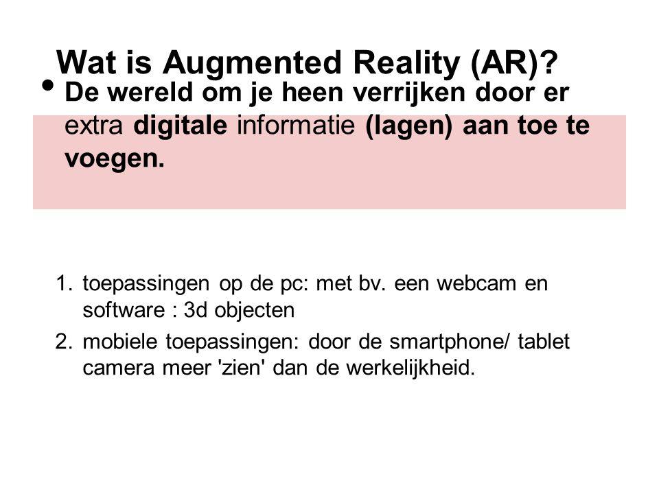 Wat is Augmented Reality (AR)? De wereld om je heen verrijken door er extra digitale informatie (lagen) aan toe te voegen. 1.toepassingen op de pc: me