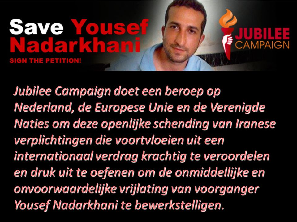 Jubilee Campaign doet een beroep op Nederland, de Europese Unie en de Verenigde Naties om deze openlijke schending van Iranese verplichtingen die voor