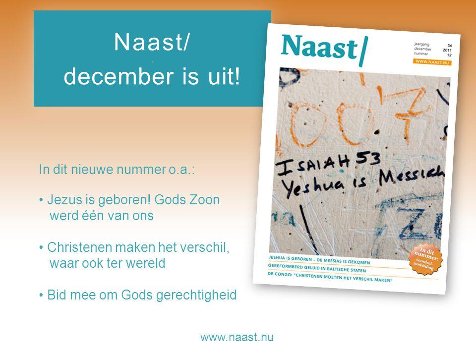 www.naast.nu.. Naast/ december is uit! In dit nieuwe nummer o.a.: Jezus is geboren! Gods Zoon werd één van ons Christenen maken het verschil, waar ook