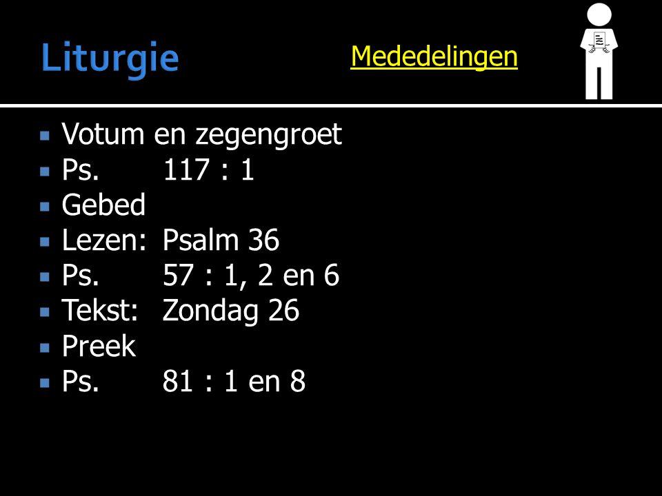 Mededelingen  Votum en zegengroet  Ps.117 : 1  Gebed  Lezen:Psalm 36  Ps.57 : 1, 2 en 6  Tekst:Zondag 26  Preek  Ps.81 : 1 en 8