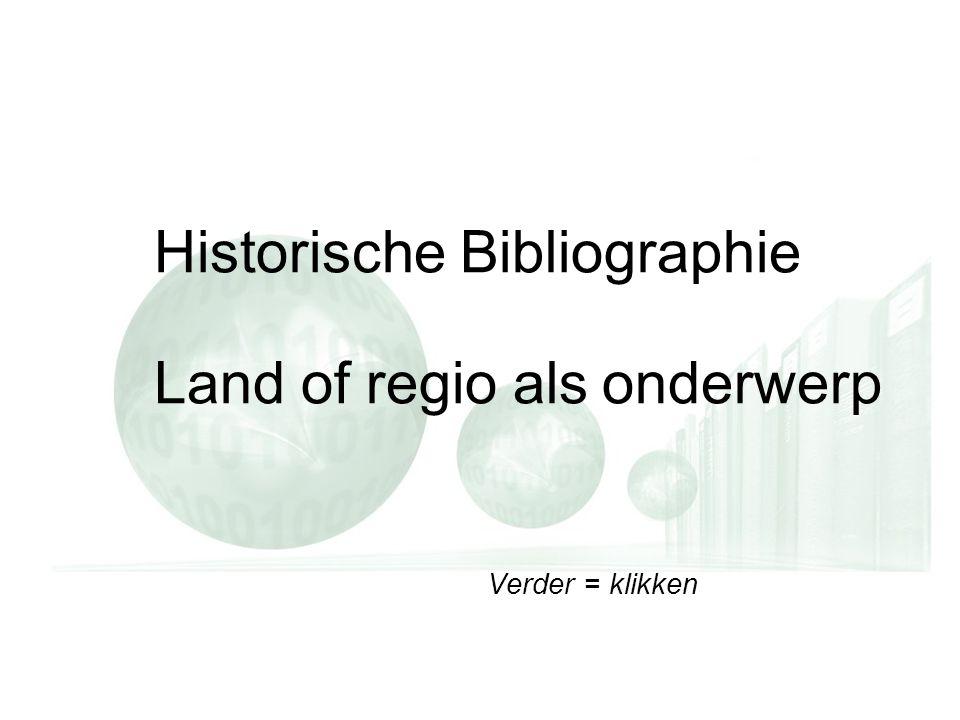 Verder = klikken Historische Bibliographie Land of regio als onderwerp Verder = klikken