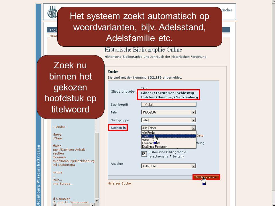Adel Zoek nu binnen het gekozen hoofdstuk op titelwoord Het systeem zoekt automatisch op woordvarianten, bijv.
