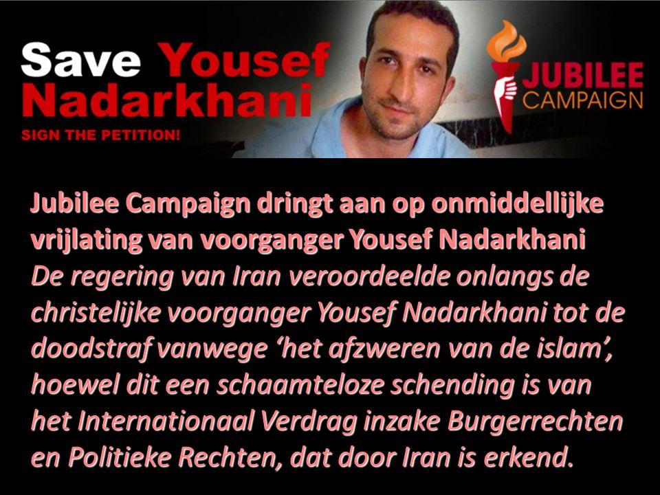 Jubilee Campaign dringt aan op onmiddellijke vrijlating van voorganger Yousef Nadarkhani De regering van Iran veroordeelde onlangs de christelijke voorganger Yousef Nadarkhani tot de doodstraf vanwege 'het afzweren van de islam', hoewel dit een schaamteloze schending is van het Internationaal Verdrag inzake Burgerrechten en Politieke Rechten, dat door Iran is erkend.