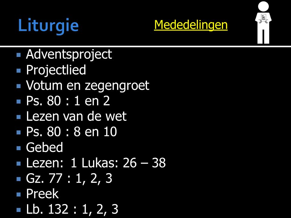 Mededelingen  Adventsproject  Projectlied  Votum en zegengroet  Ps.