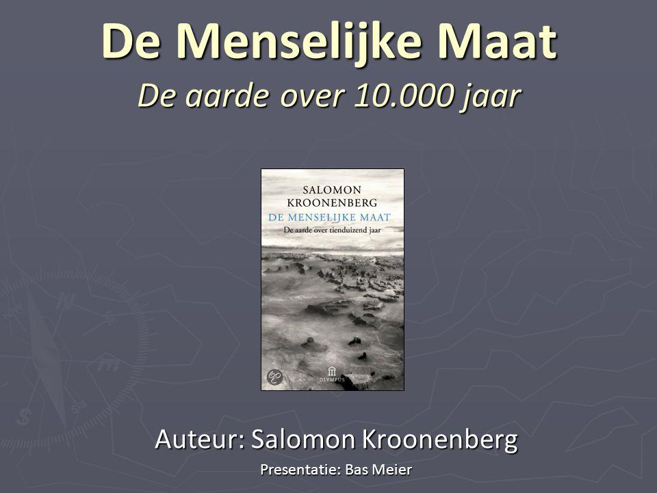 De Menselijke Maat De aarde over 10.000 jaar Auteur: Salomon Kroonenberg Presentatie: Bas Meier