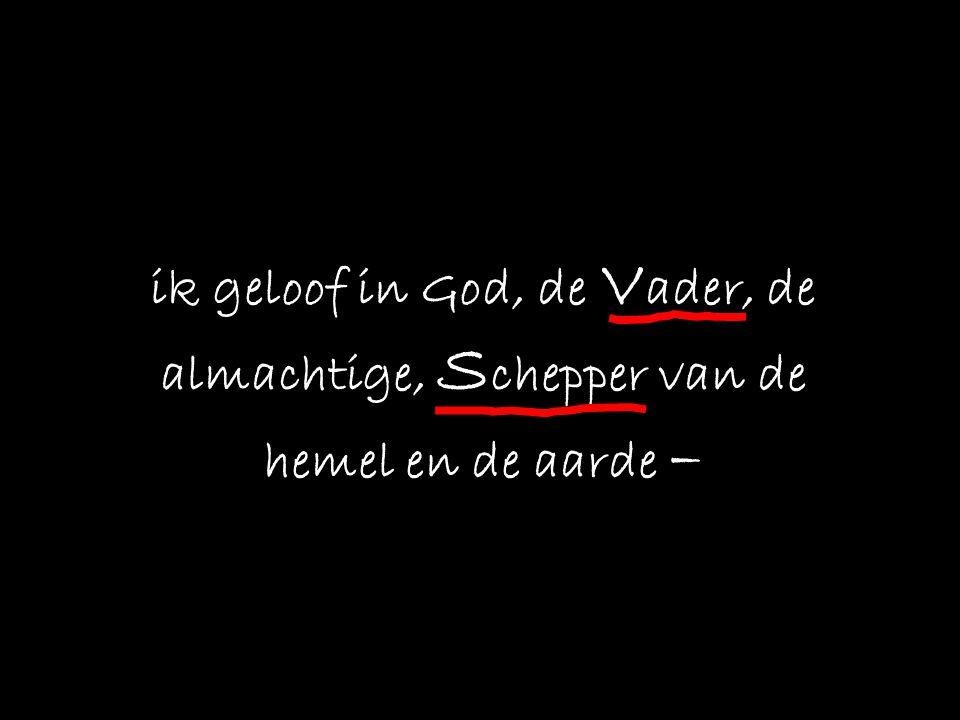 ik geloof in God, de V ader, de almachtige, S chepper van de hemel en de aarde –