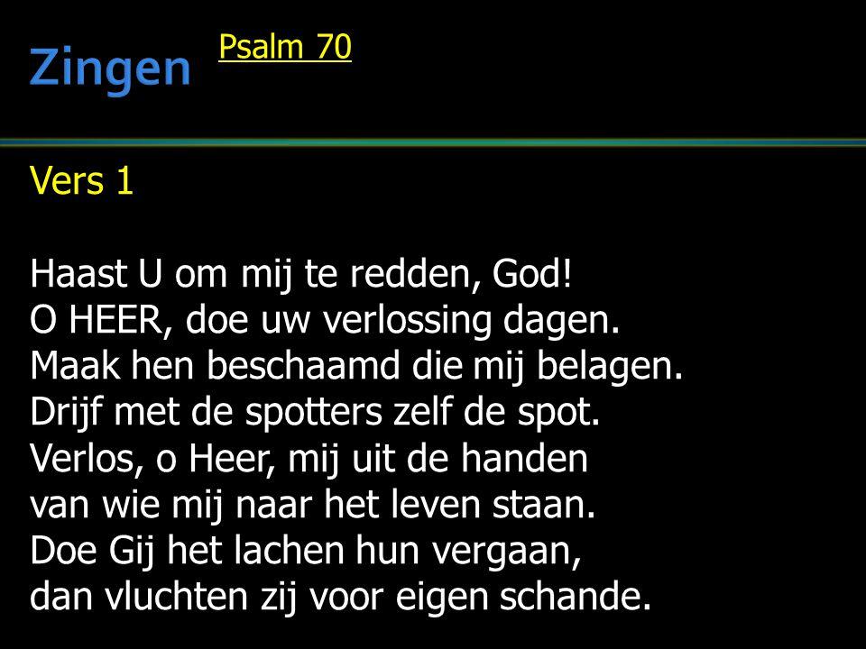 Vers 1 Haast U om mij te redden, God.O HEER, doe uw verlossing dagen.