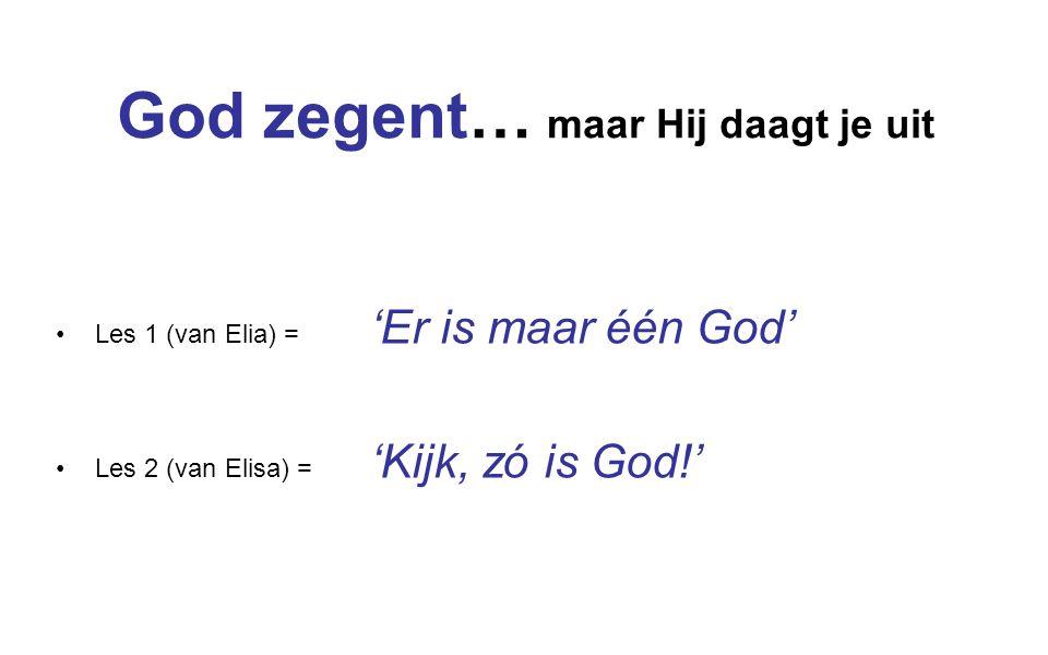 Les 1 (van Elia) = 'Er is maar één God' Les 2 (van Elisa) = 'Kijk, zó is God!'