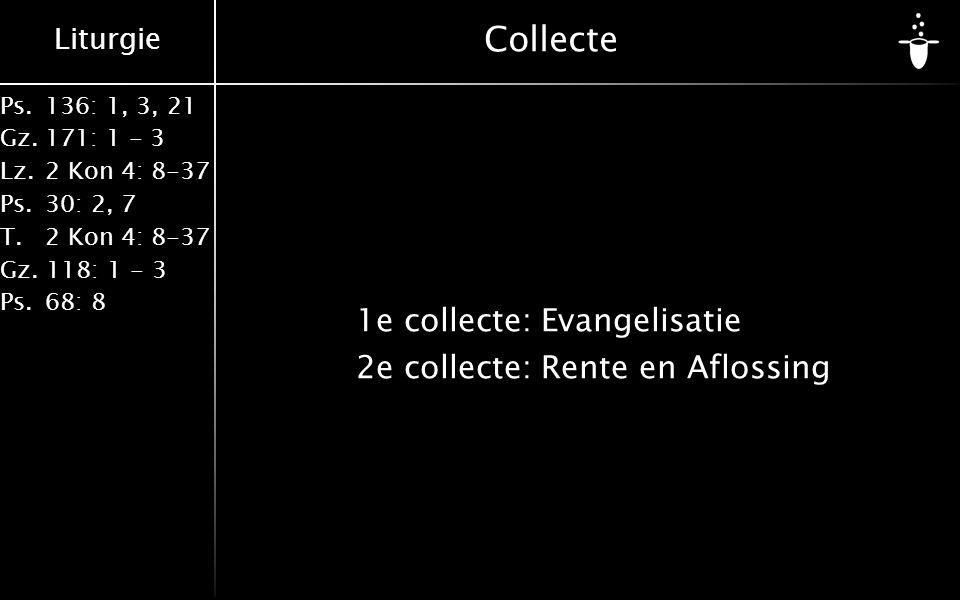 Liturgie Ps.136: 1, 3, 21 Gz.171: 1 - 3 Lz.2 Kon 4: 8-37 Ps.30: 2, 7 T.2 Kon 4: 8-37 Gz. 118: 1 - 3 Ps.68: 8 Collecte 1e collecte:Evangelisatie 2e col