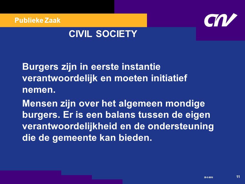 Publieke Zaak 29-3-2015 11 CIVIL SOCIETY Burgers zijn in eerste instantie verantwoordelijk en moeten initiatief nemen.