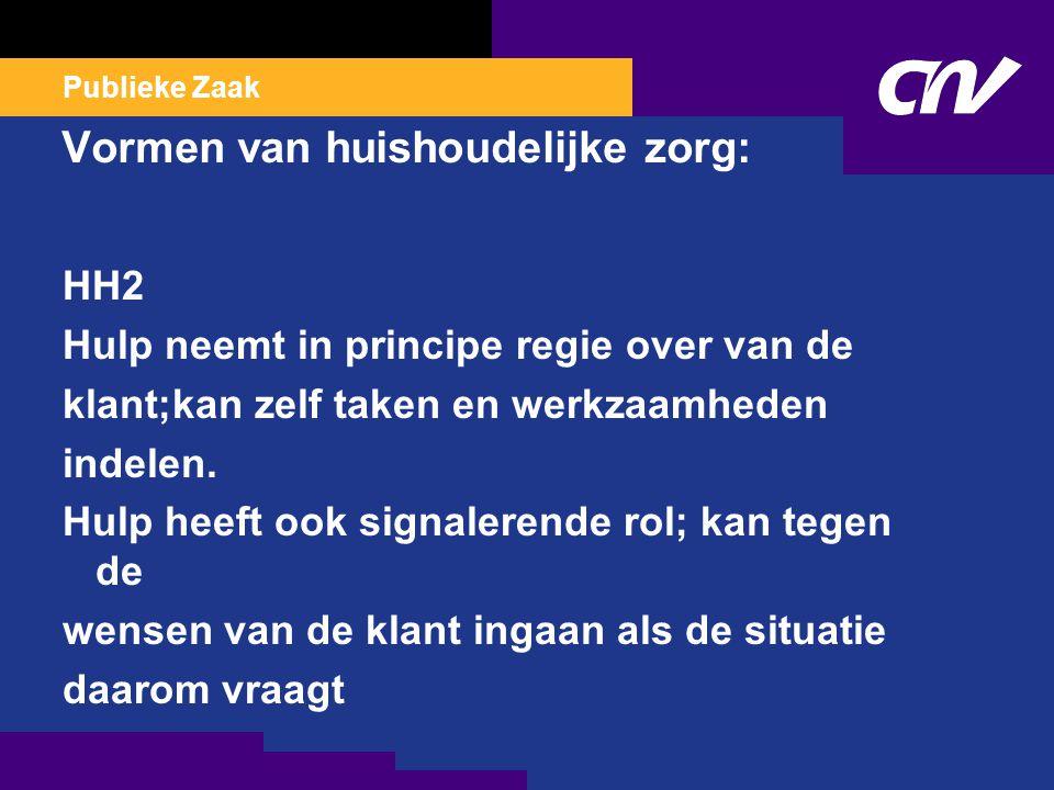 Publieke Zaak Vormen van huishoudelijke zorg: HH2 Hulp neemt in principe regie over van de klant;kan zelf taken en werkzaamheden indelen.