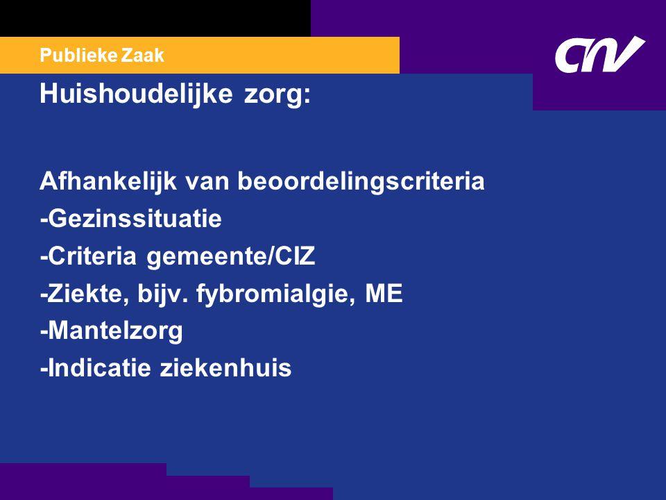 Publieke Zaak Huishoudelijke zorg: Afhankelijk van beoordelingscriteria -Gezinssituatie -Criteria gemeente/CIZ -Ziekte, bijv.
