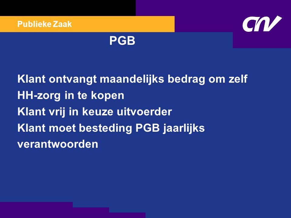 Publieke Zaak PGB Klant ontvangt maandelijks bedrag om zelf HH-zorg in te kopen Klant vrij in keuze uitvoerder Klant moet besteding PGB jaarlijks verantwoorden