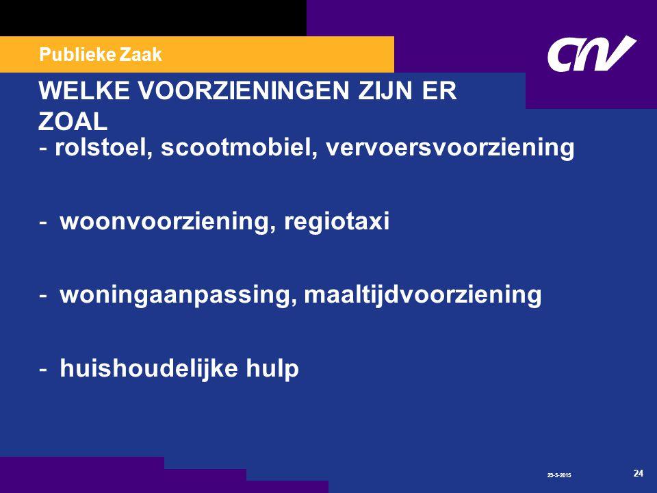 Publieke Zaak 29-3-2015 24 WELKE VOORZIENINGEN ZIJN ER ZOAL - rolstoel, scootmobiel, vervoersvoorziening -woonvoorziening, regiotaxi -woningaanpassing, maaltijdvoorziening - huishoudelijke hulp
