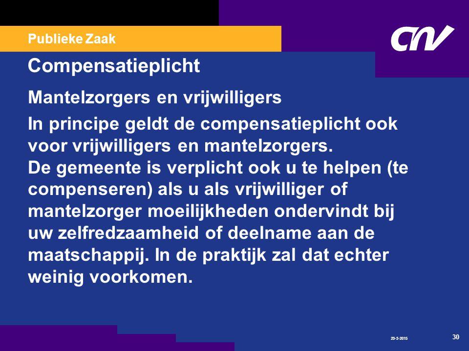 Publieke Zaak Compensatieplicht Mantelzorgers en vrijwilligers In principe geldt de compensatieplicht ook voor vrijwilligers en mantelzorgers.