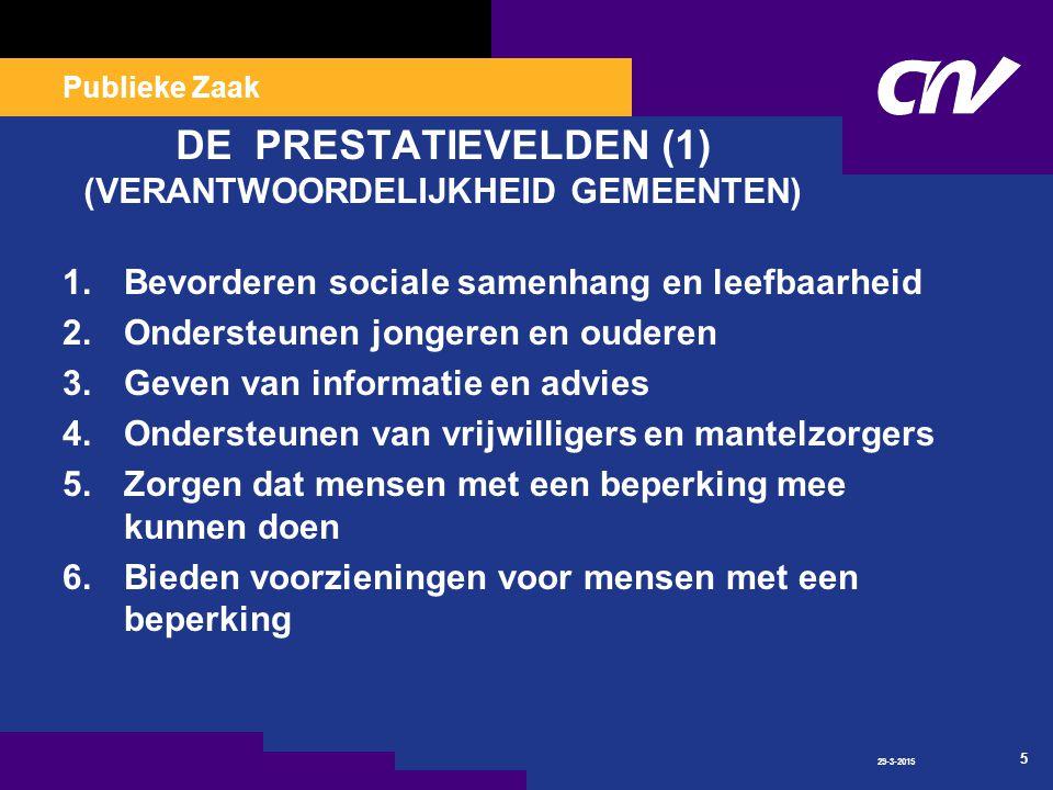 Publieke Zaak 29-3-2015 5 DE PRESTATIEVELDEN (1) (VERANTWOORDELIJKHEID GEMEENTEN) 1.Bevorderen sociale samenhang en leefbaarheid 2.Ondersteunen jongeren en ouderen 3.