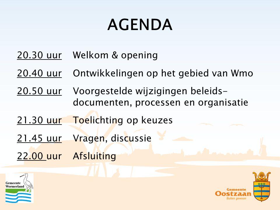 AGENDA 20.30 uurWelkom & opening 20.40 uurOntwikkelingen op het gebied van Wmo 20.50 uurVoorgestelde wijzigingen beleids- documenten, processen en organisatie 21.30 uurToelichting op keuzes 21.45 uurVragen, discussie 22.00 uurAfsluiting