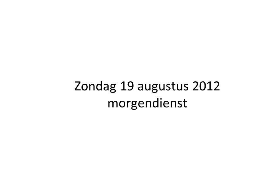 Zondag 19 augustus 2012 morgendienst